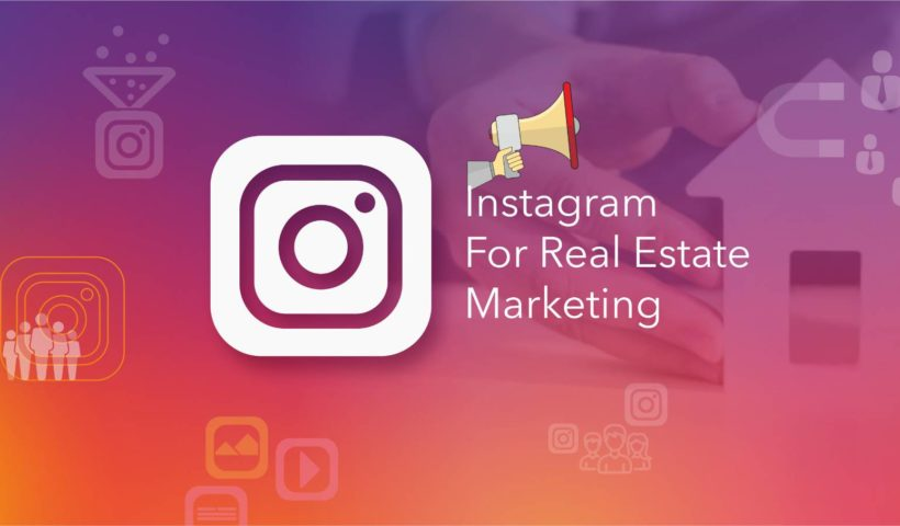 How Can You Use Instagram For Real Estate Marketing?