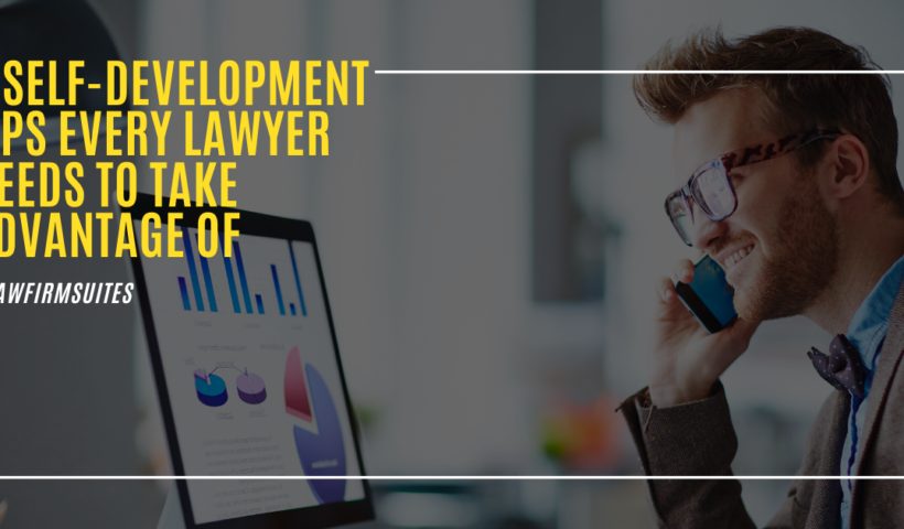 5 Self-Development Tips Every Lawyer Needs To Take Advantage Of