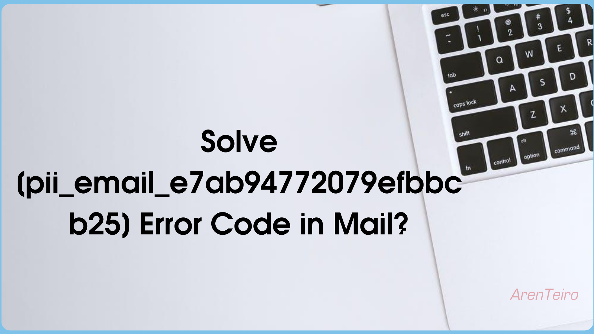 How to Fix [pii_email_e7ab94772079efbbcb25] Error Code in Mail?