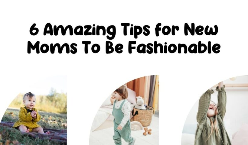 Amazing Tips for New Moms To Be Fashionable: If you are one of the moms to be, then you might have already given a thought or two about your fashion