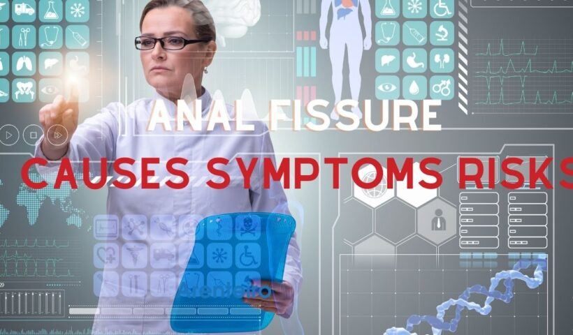 Causes, Symptoms, Risks and Complications of Anal Fissure