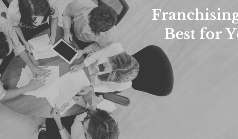 Why Franchising is Best for You