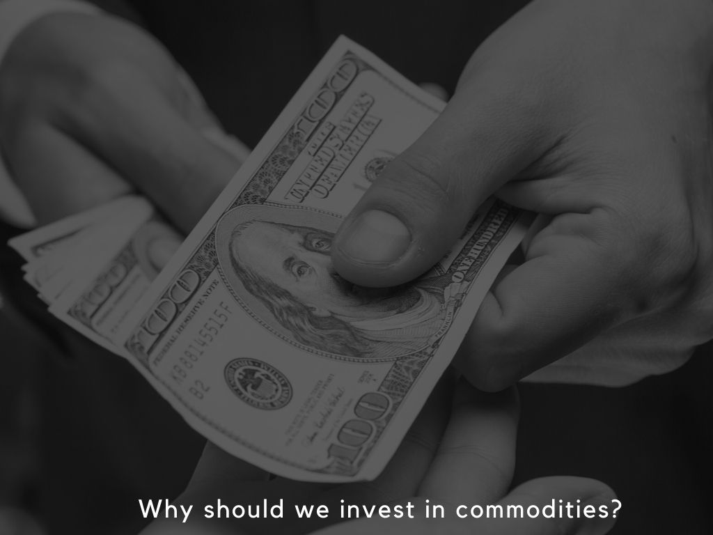Why should we invest in commodities?