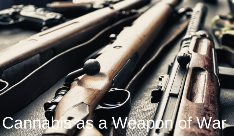 Cannabis as a Weapon of War