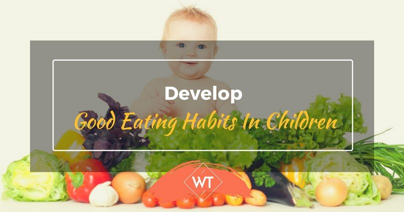 How to Instill Good Eating Habits In Children
