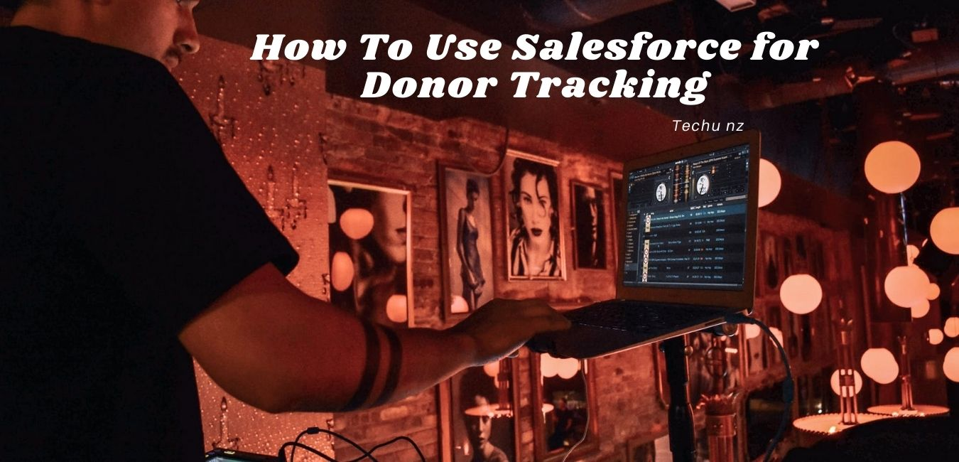 How To Use Salesforce for Donor Tracking