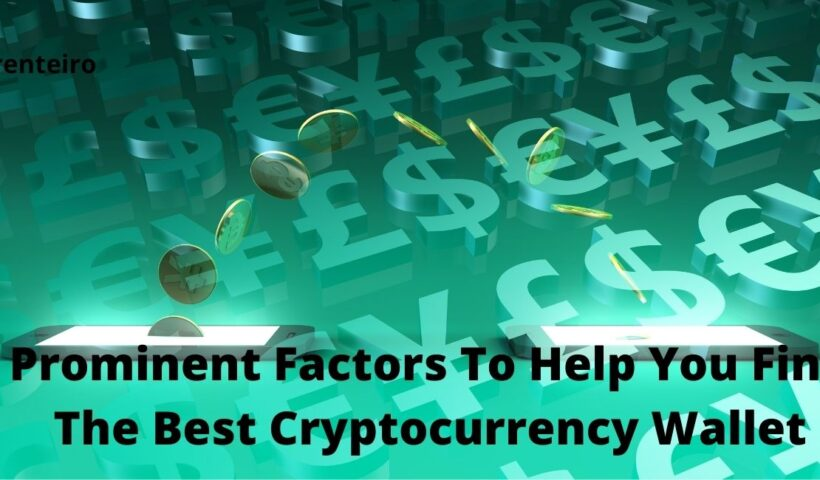 Prominent Factors To Help You Find The Best Cryptocurrency Wallet
