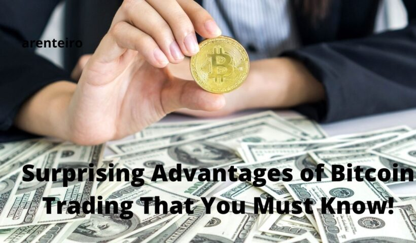 Surprising Advantages of Bitcoin Trading That You Must Know!