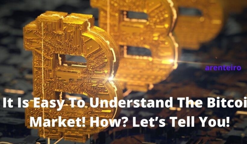 It Is Easy To Understand The Bitcoin Market! How? Let's Tell You!