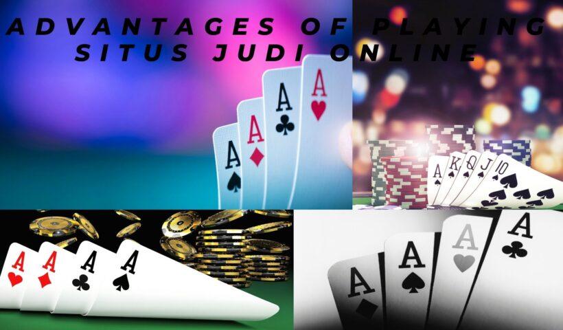 Advantages of playing situs Judi online