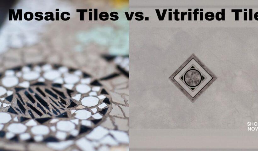 Mosaic Tiles vs. Vitrified Tiles