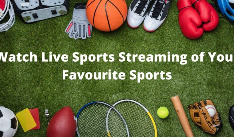 Watch Live Sports Streaming of Your Favourite Sports