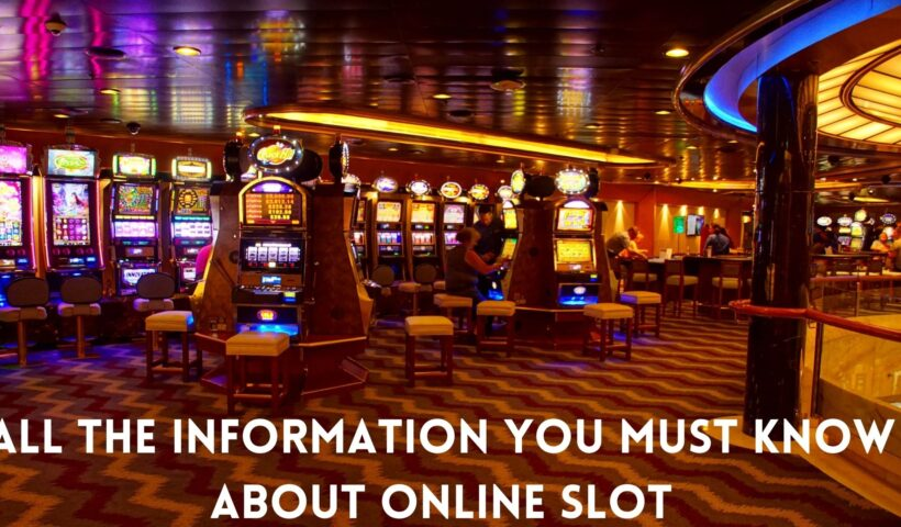 All the Information You Must Know About Online Slot