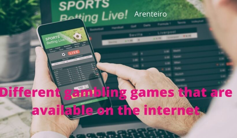 Different gambling games that are available on the internet