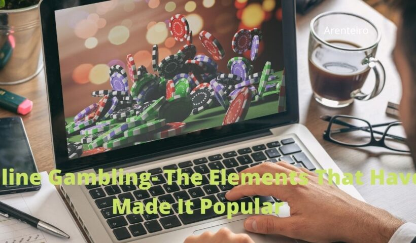 Online Gambling- The Elements That Have Made It Popular