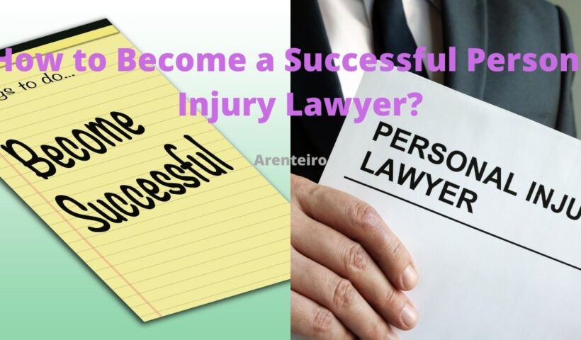 How to Become a Successful Personal Injury Lawyer?