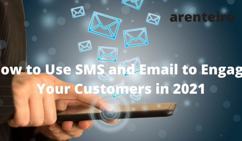 How to Use SMS and Email to Engage Your Customers in 2021