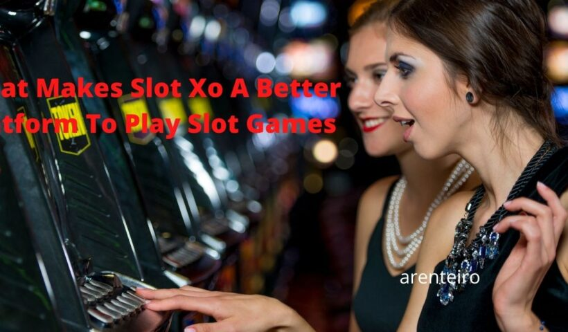 What Makes Slot Xo A Better Platform To Play Slot Games?