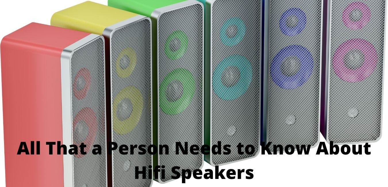 All That a Person Needs to Know About Hifi Speakers