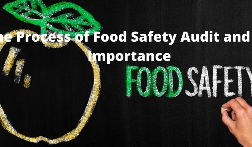 The Process of Food Safety Audit and its Importance