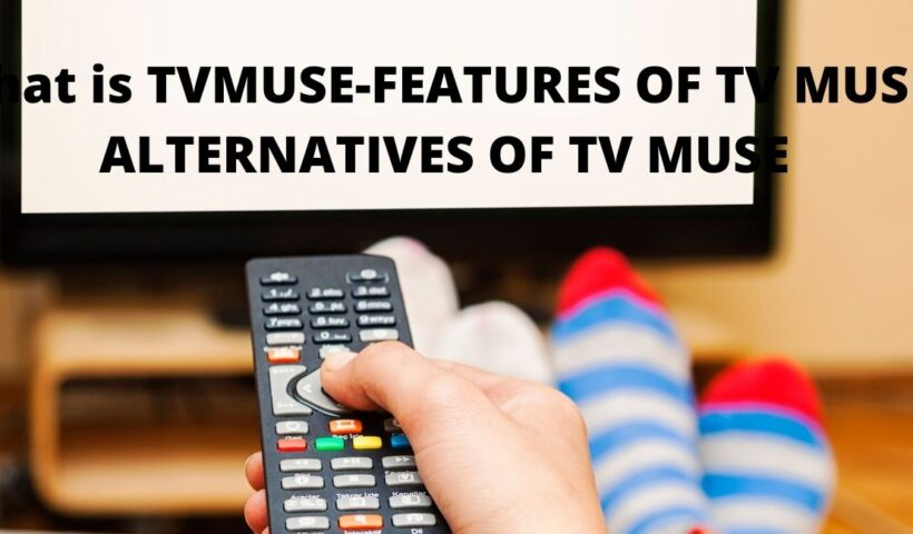 TVMUSE-FEATURES OF TV MUSE-ALTERNATIVES OF TV MUSE
