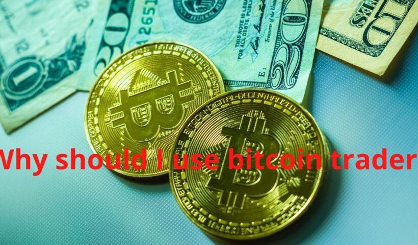 Why should I use bitcoin trader?