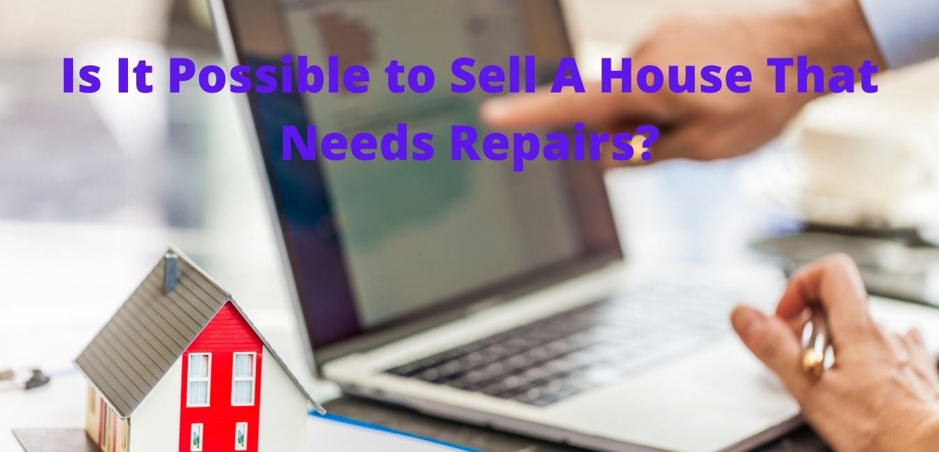Is It Possible to Sell A House That Needs Repairs?