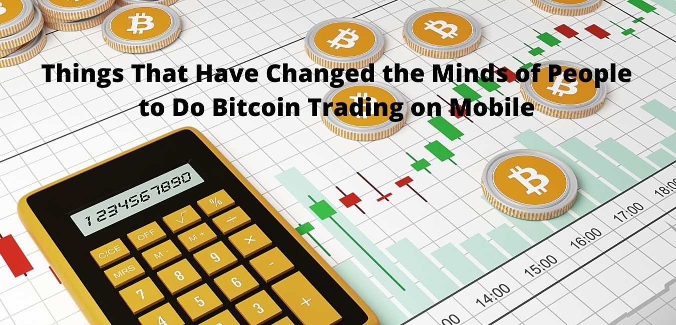 Things That Have Changed the Minds of People to Do Bitcoin Trading on Mobile!