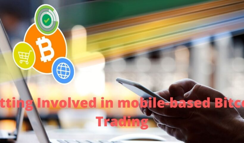 Here Are Some of The Top-Notch Reasons That Have Admired People for Getting Involved in mobile-based Bitcoin Trading