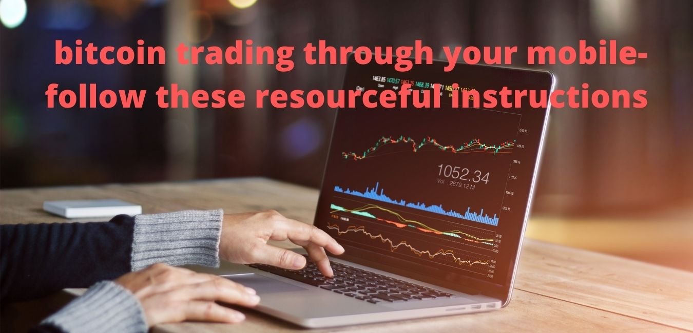 Want to avail only positive results in bitcoin trading through your mobile- follow these resourceful instructions