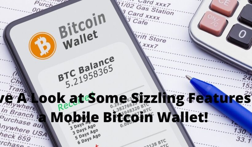 Have A Look at Some Sizzling Features of a Mobile Bitcoin Wallet!