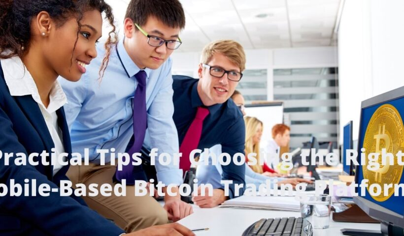 Practical Tips for Choosing the Right Mobile-Based Bitcoin Trading Platform!