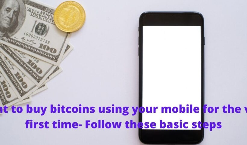 Want to buy bitcoins using your mobile for the very first time- Follow these basic steps
