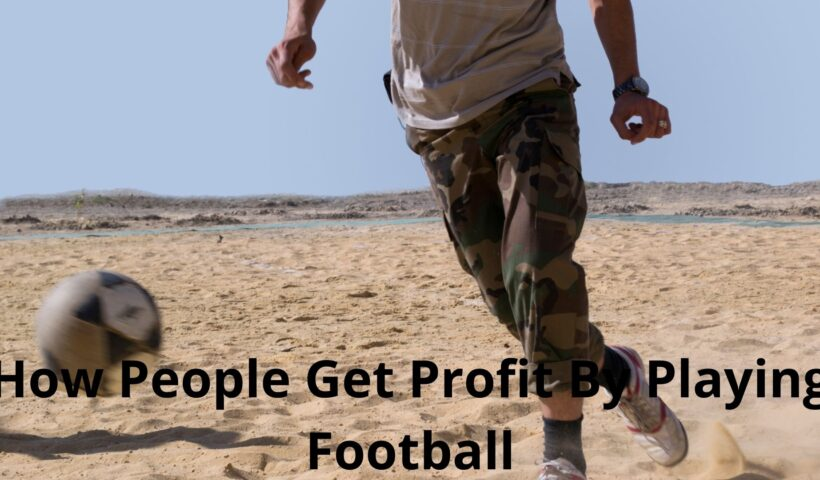 How People Get Profit By Playing Football