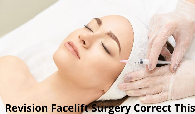 Can a Revision Facelift Surgery Correct This?