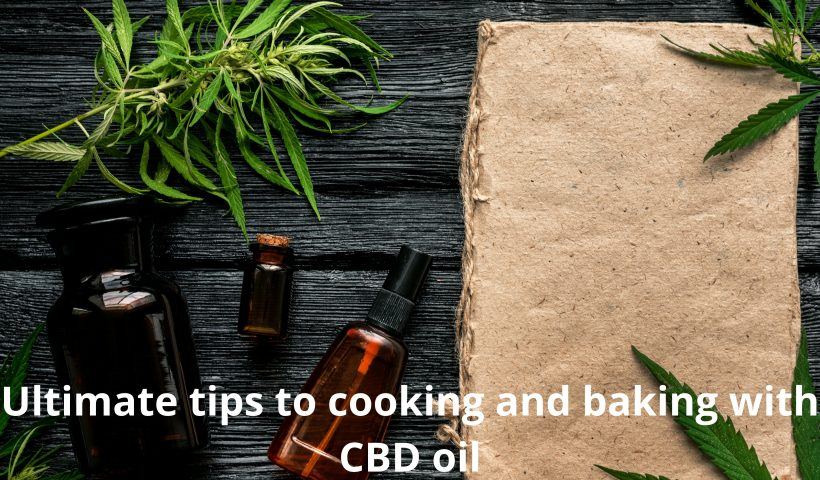 Ultimate tips to cooking and baking with CBD oil
