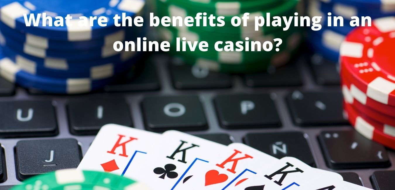 What are the benefits of playing in an online live casino?