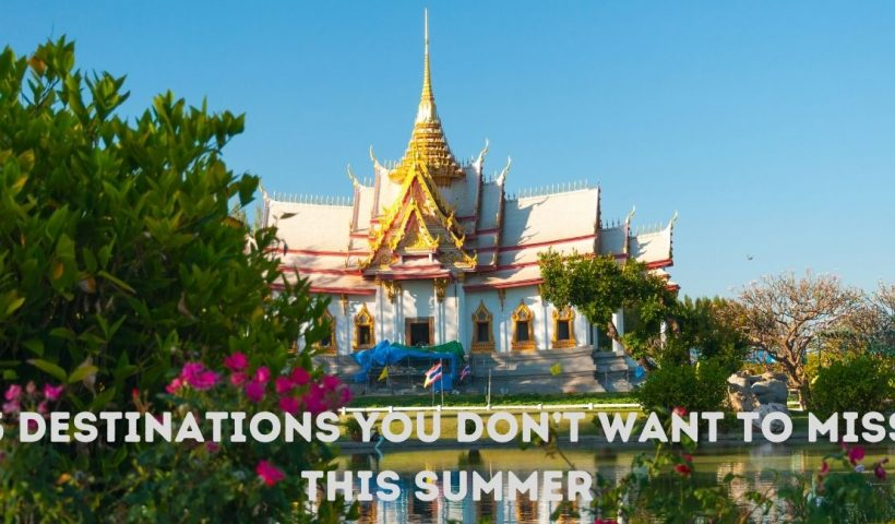 5 Destinations You Don't Want To Miss This Summer