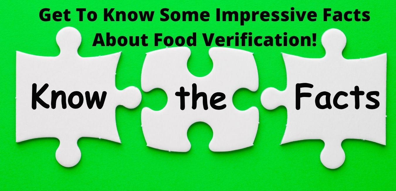 Get To Know Some Impressive Facts About Food Verification!