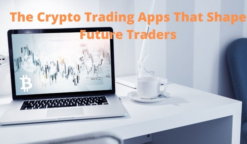The Crypto Trading Apps That Shape Future Traders