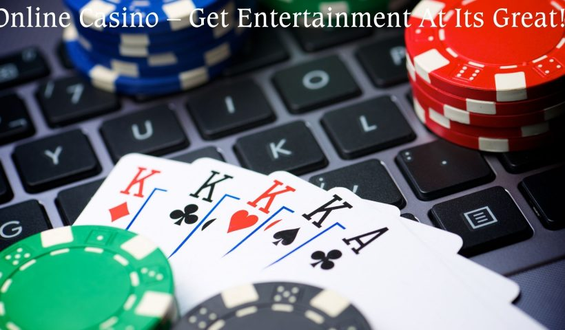 Online Casino – Get Entertainment At Its Great!!