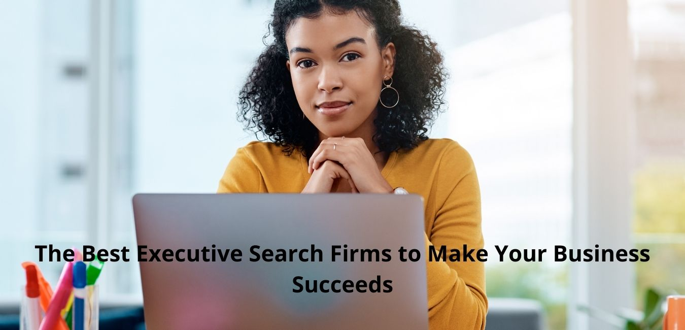 The Best Executive Search Firms to Make Your Business Succeeds