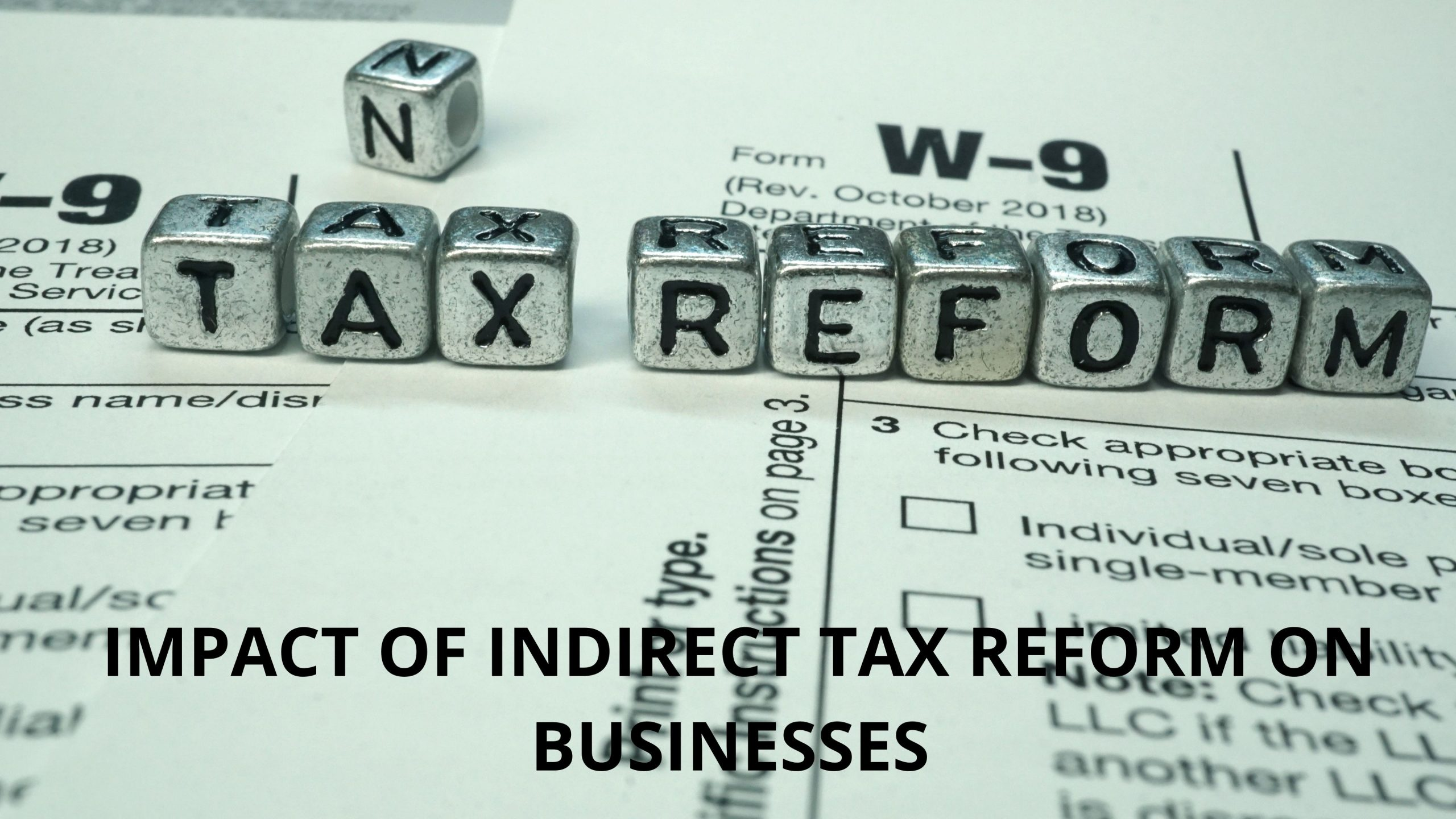 IMPACT OF INDIRECT TAX REFORM ON BUSINESSES